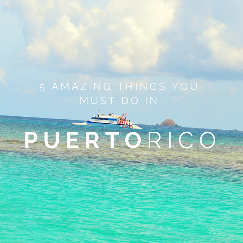 Do Amazing Things: 5 Amazing Things You Must Do In Puerto Rico!